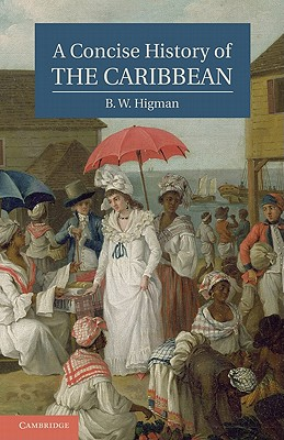 A Concise History of the Caribbean By Higman, B. W.