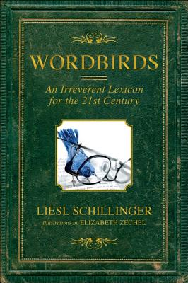 Wordbirds By Schillinger, Liesl/ Zechel, Elizabeth (ILT)